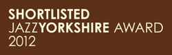 Shortlisted JazzYorkshire Awards 2012
